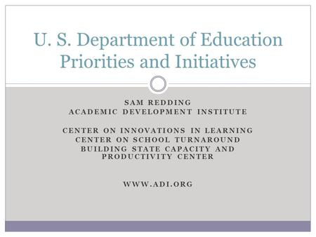 SAM REDDING ACADEMIC DEVELOPMENT INSTITUTE CENTER ON INNOVATIONS IN LEARNING CENTER ON SCHOOL TURNAROUND BUILDING STATE CAPACITY AND PRODUCTIVITY CENTER.