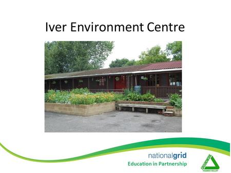 Iver Environment Centre Include Picture Include High profile quote / award Education in Partnership.