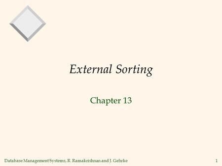 Database Management Systems, R. Ramakrishnan and J. Gehrke 1 External Sorting Chapter 13.