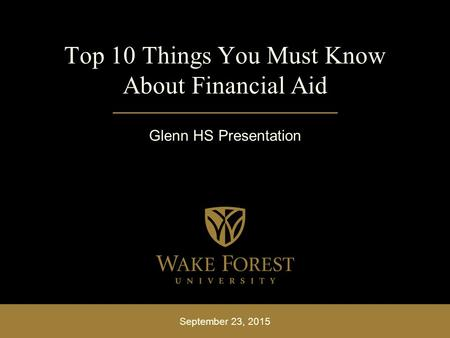 September 23, 2015 Top 10 Things You Must Know About Financial Aid Glenn HS Presentation.