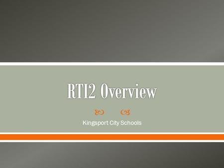  Kingsport City Schools.  The RTI² framework is aligned with the special population department's beliefs and allows for an integrated, seamless problem-solving.