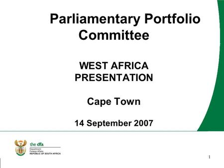 1 Parliamentary Portfolio Committee WEST AFRICA PRESENTATION Cape Town 14 September 2007.