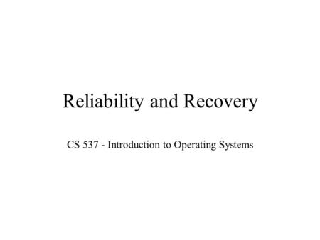 Reliability and Recovery CS 537 - Introduction to Operating Systems.