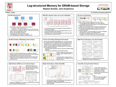 Log-structured Memory for DRAM-based Storage Stephen Rumble, John Ousterhout Center for Future Architectures Research 2384.003 -- Storage3.2: Architectures.