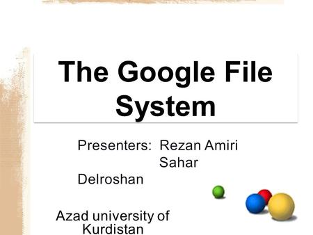 Azad university of Kurdistan. Outline Distributed File systems Overview GFS (Google File System) –Motivations –Assumptions –Architecture –Algorithms –conclusions.
