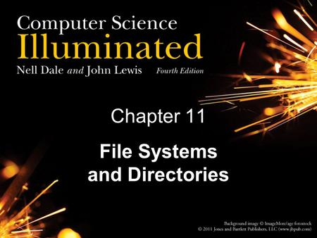 Chapter 11 File Systems and Directories. 2 Chapter Goals Describe the purpose of files, file systems, and directories Distinguish between text and binary.