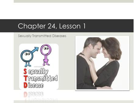 Chapter 24, Lesson 1 Sexually Transmitted Diseases.