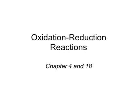 Oxidation-Reduction Reactions Chapter 4 and 18. 2Mg (s) + O 2 (g) 2MgO (s) 2Mg 2Mg 2+ + 4e - O 2 + 4e - 2O 2- _______ half-reaction (____ e - ) ______________________.