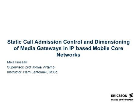Slide title In CAPITALS 50 pt Slide subtitle 32 pt Static Call Admission Control and Dimensioning of Media Gateways in IP based Mobile Core Networks Mika.