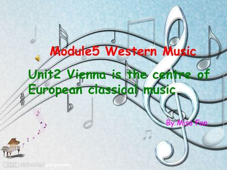 Module5 Western Music Unit2 Vienna is the centre of European classical music By Miss Fan.