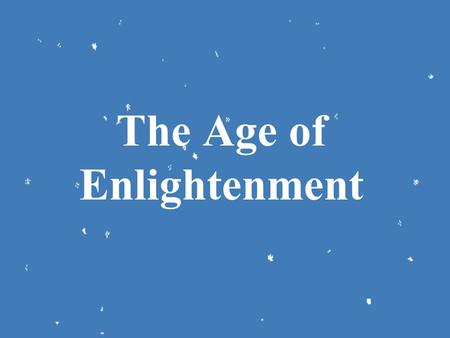 The Age of Enlightenment Enlightenment – During the Scientific Revolution, people began to use the scientific method to determine the scientific truth.