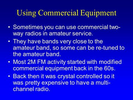 Using Commercial Equipment Sometimes you can use commercial two- way radios in amateur service. They have bands very close to the amateur band, so some.