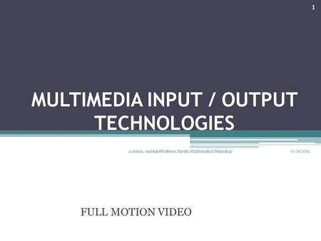 MULTIMEDIA INPUT / OUTPUT TECHNOLOGIES