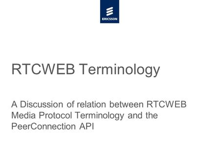 Slide title minimum 48 pt Slide subtitle minimum 30 pt RTCWEB Terminology A Discussion of relation between RTCWEB Media Protocol Terminology and the PeerConnection.