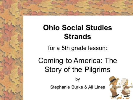 Ohio Social Studies Strands for a 5th grade lesson: Coming to America: The Story of the Pilgrims by Stephanie Burke & Ali Lines.