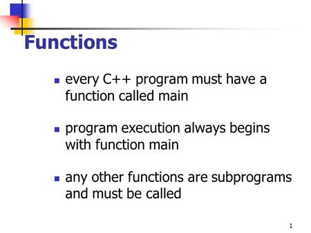 1 Functions every C++ program must have a function called main program execution always begins with function main any other functions are subprograms and.