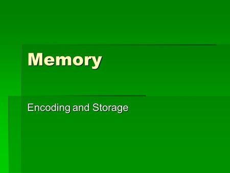Memory Encoding and Storage. Automatic vs. Effortful  Automatic – encoding information unconsciously. This includes information about time, spacing,