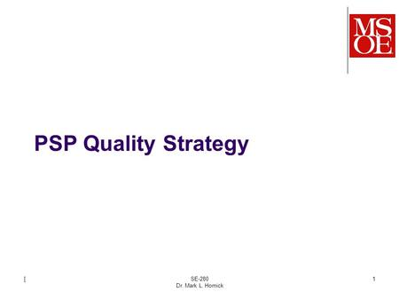 PSP Quality Strategy [SE-280 Dr. Mark L. Hornick 1.