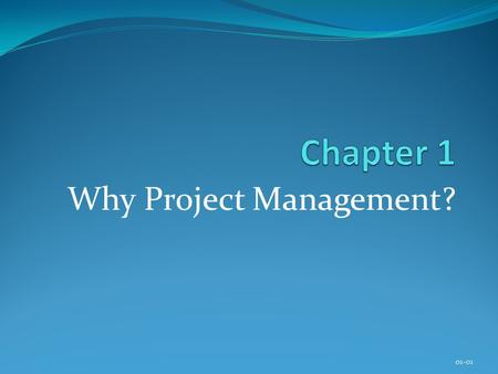 Why Project Management? 01-01. Copyright © 2013 Pearson Education, Inc. Publishing as Prentice Hall Chapter 1 Learning Objectives After completing this.