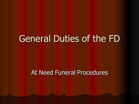 General Duties of the FD At Need Funeral Procedures.