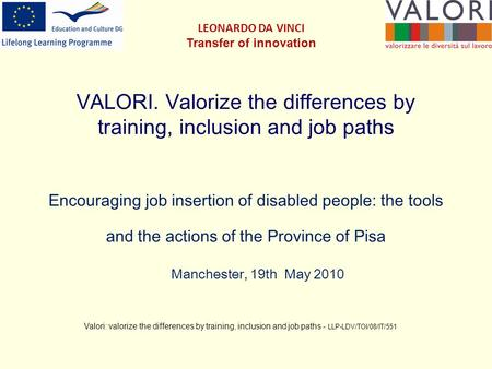 VALORI. Valorize the differences by training, inclusion and job paths Encouraging job insertion of disabled people: the tools and the actions of the Province.