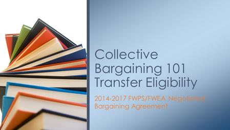 2014-2017 FWPS/FWEA Negotiated Bargaining Agreement Collective Bargaining 101 Transfer Eligibility.