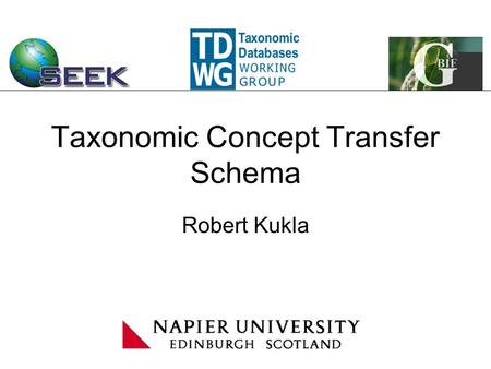 Taxonomic Concept Transfer Schema Robert Kukla. Transfer Schema Taxonomic units of interest? Which details do we need to record? What relationships between.