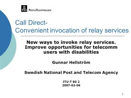 1 Call Direct- Convenient invocation of relay services New ways to invoke relay services. Improve opportunities for telecomm users with disabilities Gunnar.