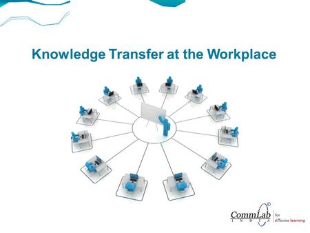 Knowledge Transfer at the Workplace. Knowledge transfer is a process of spreading good ideas or knowledge from one person to another.