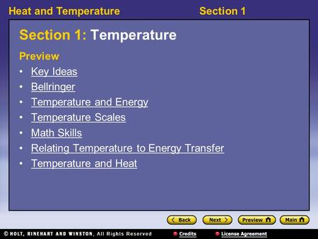Heat and TemperatureSection 1 Section 1: Temperature Preview Key Ideas Bellringer Temperature and Energy Temperature Scales Math Skills Relating Temperature.