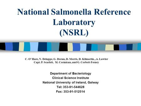 National Salmonella Reference Laboratory (NSRL) Department of Bacteriology Clinical Science Institute National University of Ireland, Galway Tel: 353-91-544628.