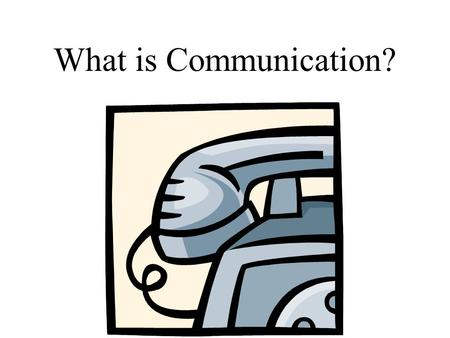 What is Communication?. Accurate transfer of information from sender to receiver Sender and receiver can be people, animals, or machines. Two way street.