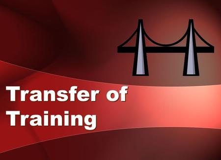 Transfer of Training. Definition: Trainees effectively and continually applying what they learned in training on their jobs.Trainees effectively and continually.