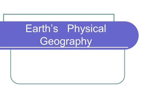 Earth's Physical Geography. The Seasons – The seasons occur because of the tilt of the Earth's axis. The Seasons.