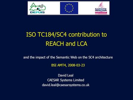 ISO TC184/SC4 contribution to REACH and LCA David Leal CAESAR Systems Limited and the impact of the Semantic Web on the.