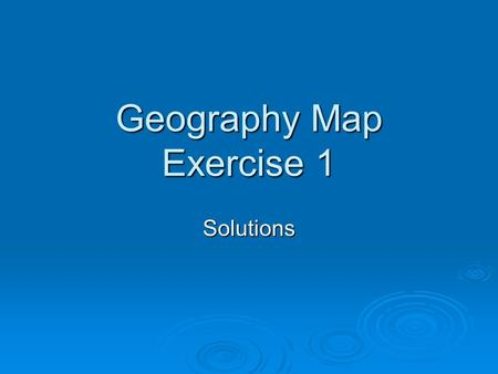 Geography Map Exercise 1 Solutions. Matching  Polaris The North Star The North Star  90 o S Lat South Pole South Pole  Gobi Large desert in Northern.