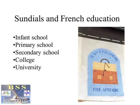Sundials and French education Infant school Primary school Secondary school College University.