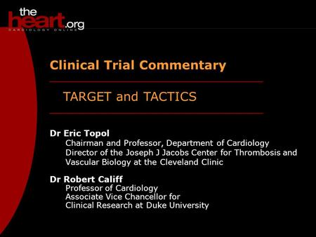 TARGET and TACTICS Clinical Trial Commentary Dr Eric Topol Chairman and Professor, Department of Cardiology Director of the Joseph J Jacobs Center for.