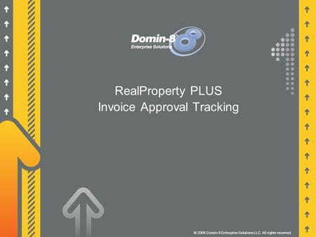 RealProperty PLUS Invoice Approval Tracking © 2009 Domin-8 Enterprise Solutions LLC. All rights reserved.