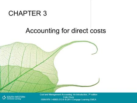 Cost and Management Accounting: An Introduction, 7 th edition Colin Drury ISBN 978-1-40803-213-9 © 2011 Cengage Learning EMEA CHAPTER 3 Accounting for.