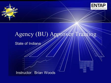 Agency (BU) Approver Training State of Indiana Instructor: Brian Woods.