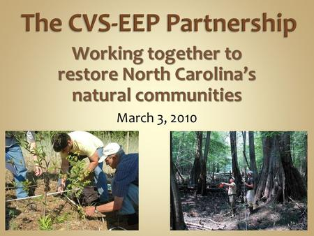 March 3, 2010 Working together to restore North Carolina's natural communities.
