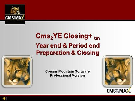 Cms 2 YE Closing+ tm Year end & Period end Preparation & Closing Cougar Mountain Software Professional Version.