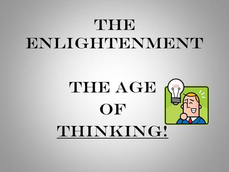 The Enlightenment The Age Of THINKING!. WHAT WOULD YOU DO?