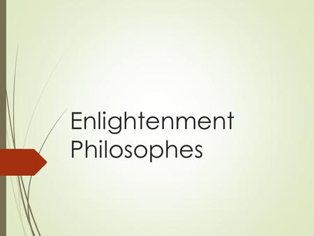 "Enlightenment Philosophes. Thomas Hobbes  Political philosopher  ""In the natural world only the strong survive, unless order is created by a great and."