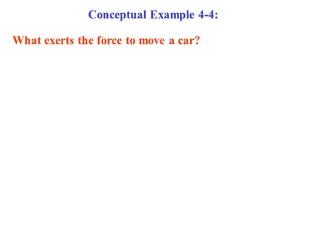 Conceptual Example 4-4: What exerts the force to move a car?