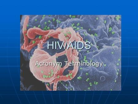 HIV/AIDS Acronym Terminology. Human The virus requires a human host to reproduce. The virus requires a human host to reproduce. (There is also a SIV which.