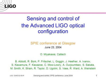 LIGO- G040310-00-R Sensing and control, SPIE conference, June 2004 1 Sensing and control of the Advanced LIGO optical configuration SPIE conference at.