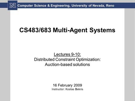 CS483/683 Multi-Agent Systems Lectures 9-10: Distributed Constraint Optimization: Auction-based solutions 16 February 2009 Instructor: Kostas Bekris Computer.