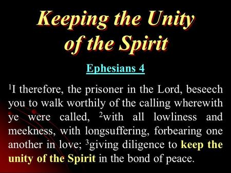 Keeping the Unity of the Spirit Ephesians 4 1 I therefore, the prisoner in the Lord, beseech you to walk worthily of the calling wherewith ye were called,